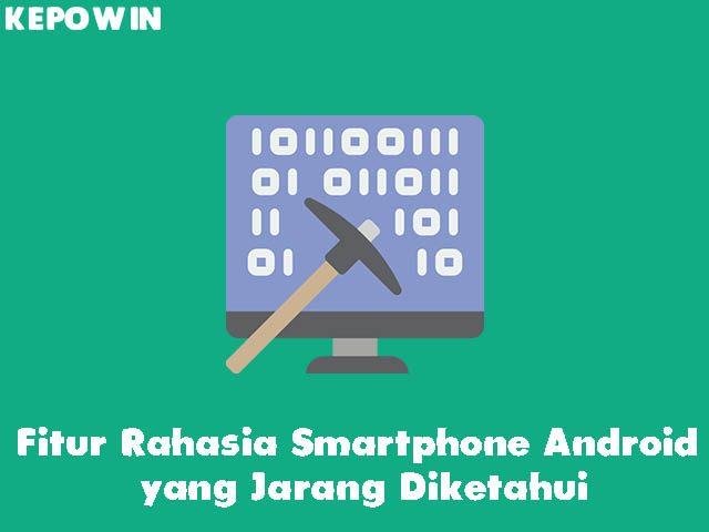 Fitur Rahasia Smartphone Android yang Jarang Diketahui