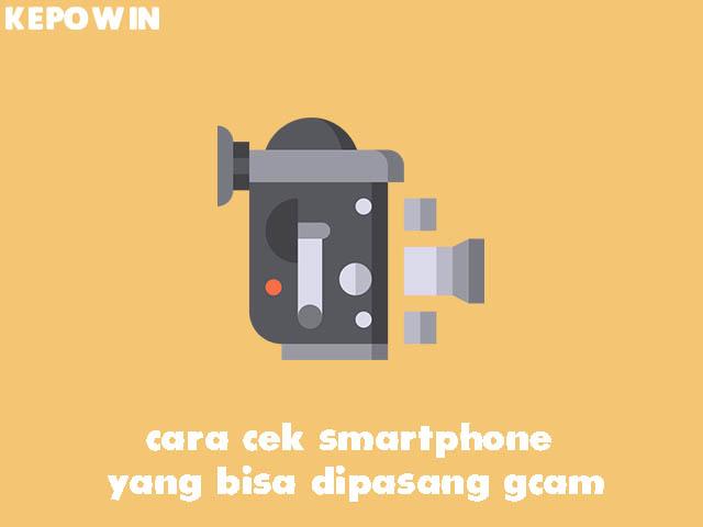 cara cek smartphone yang bisa dipasang gcam