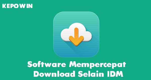 Software Mempercepat Download Selain IDM