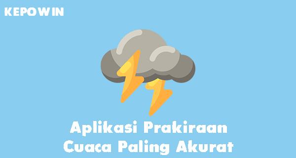 Aplikasi Prakiraan Cuaca Paling Akurat