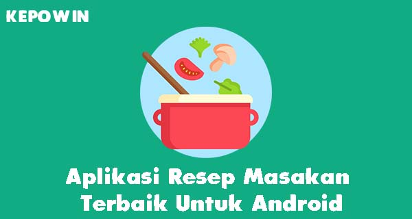 Aplikasi Resep Masakan Terbaik Untuk Android