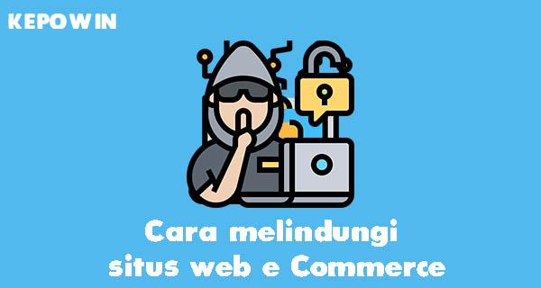 Cara melindungi situs web e Commerce
