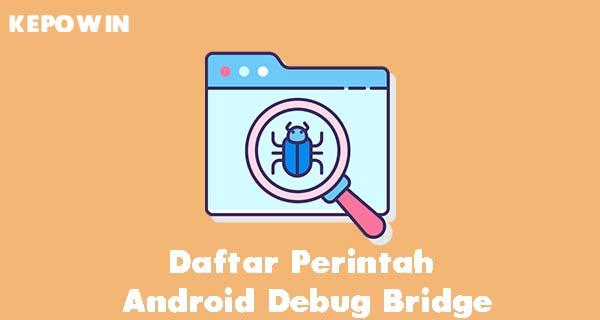 Daftar Perintah Android Debug Bridge