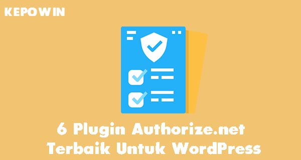 6 Plugin Authorize.net Terbaik Untuk WordPress