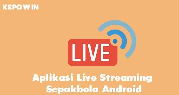 Aplikasi Live Streaming Sepakbola Android