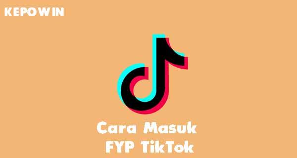 Cara Masuk FYP TikTok