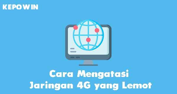 Cara Mengatasi Jaringan 4G yang Lemot
