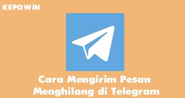 Cara Mengirim Pesan Menghilang di Telegram
