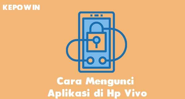 Cara Mengunci Aplikasi di Hp Vivo, Inilah caranya