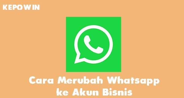 Cara Merubah Whatsapp ke Akun Bisnis