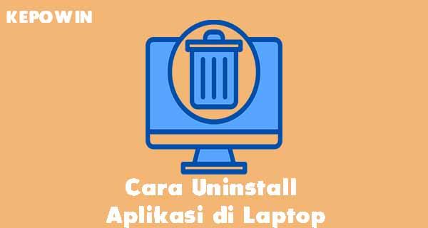 Cara Uninstall Aplikasi di Laptop