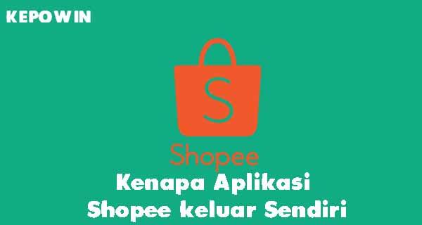 Kenapa Aplikasi Shopee keluar Sendiri
