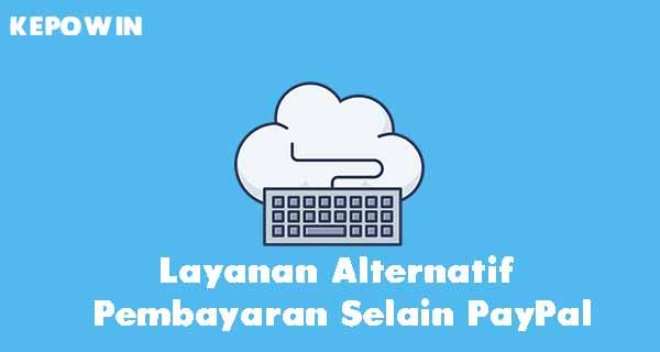 Layanan Alternatif Pembayaran Selain PayPal