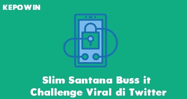 Slim Santana Buss it Challenge Viral di Twitter