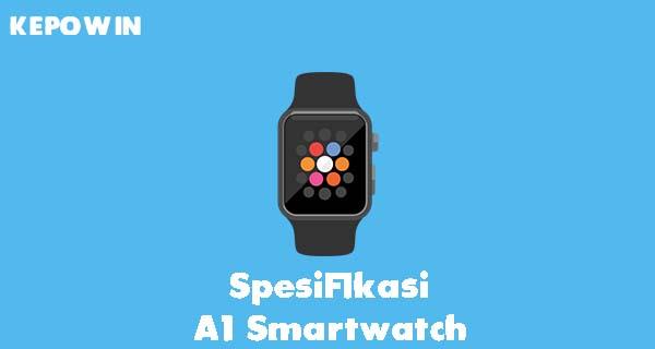 Spesifikasi A1 Smartwatch