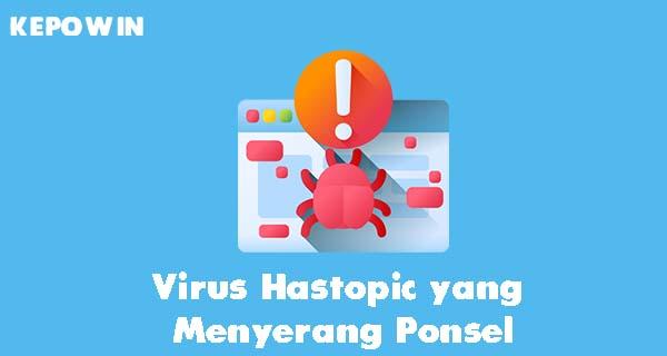 Virus Hastopic yang Menyerang dan Membajak Ponsel