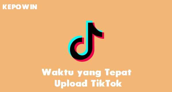 Waktu yang Tepat Upload TikTok