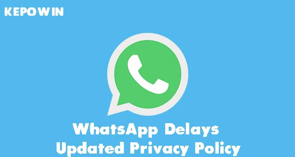 WhatsApp Delays Updated Privacy Policy