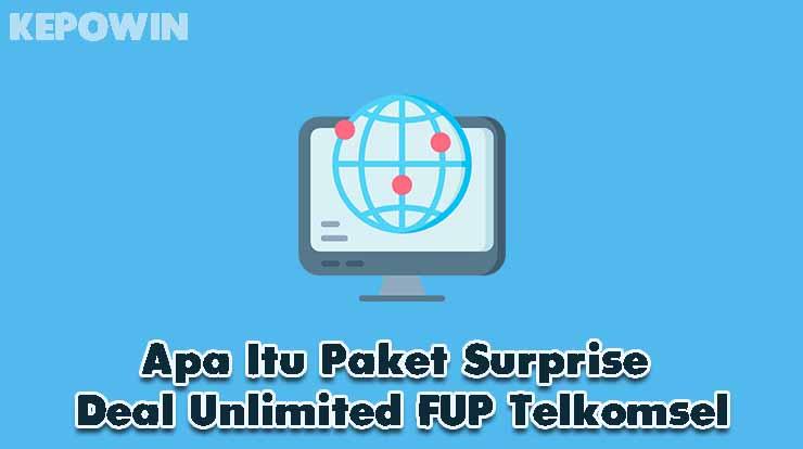 Apa Itu Paket Surprise Deal Unlimited FUP Telkomsel