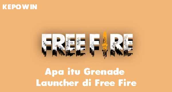 Apa itu Grenade Launcher di Free Fire