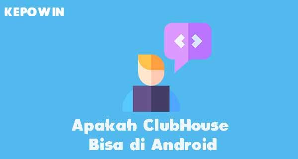 Apakah ClubHouse Bisa di Android