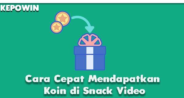 Cara Cepat Mendapatkan Koin di Snack Video