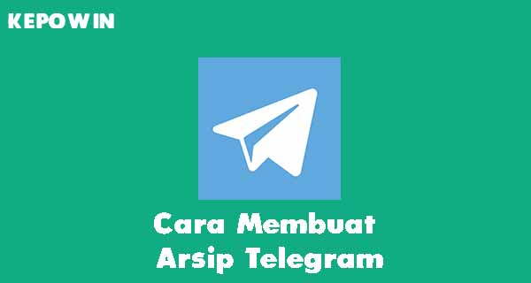 Cara Membuat Arsip Telegram