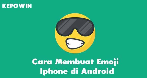 Cara Membuat Emoji Iphone di Android