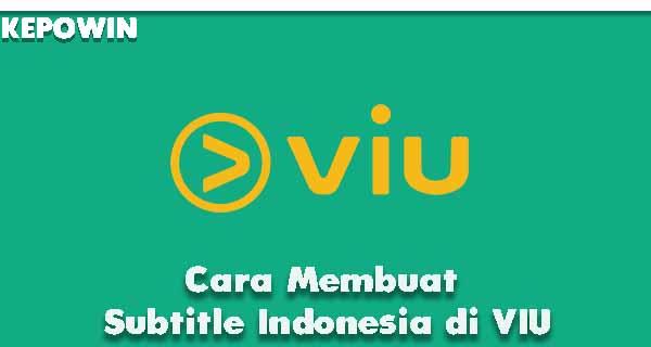 Cara Membuat Subtitle Indonesia di VIU