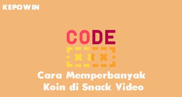 Cara Memperbanyak Koin di Snack Video