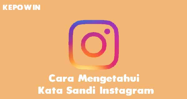 Cara Mengetahui Kata Sandi Instagram