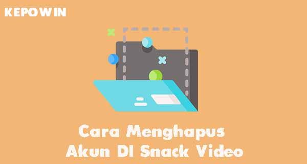 Cara Menghapus Akun DI Snack Video