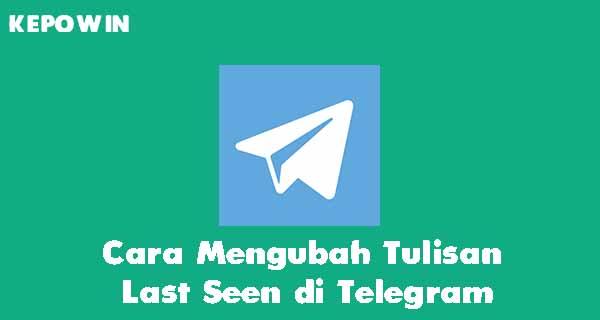 Cara Mengubah Tulisan Last Seen di Telegram