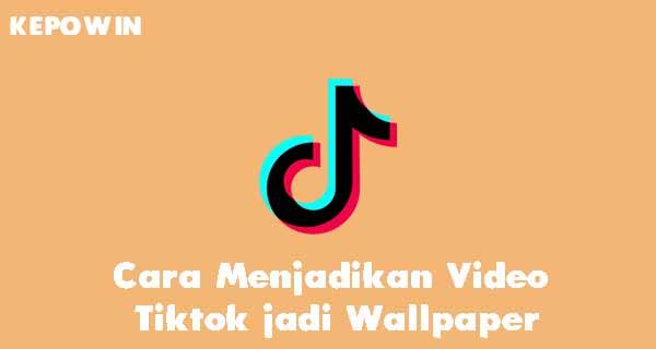 Cara Menjadikan Video Tiktok jadi Wallpaper