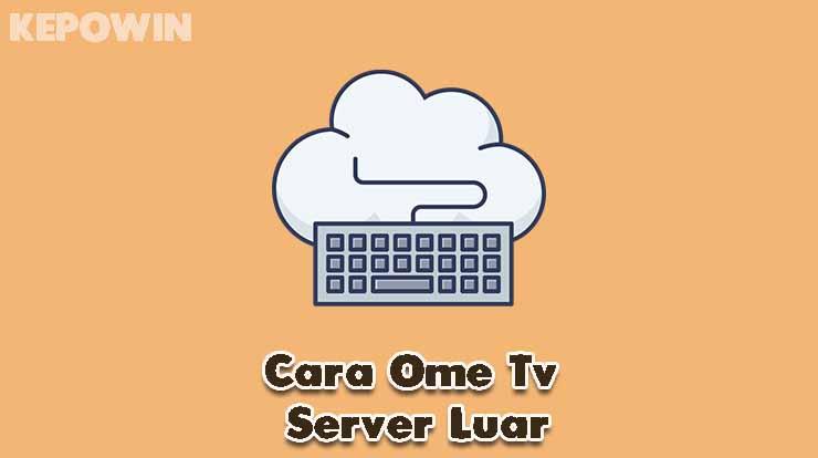 Cara Ome Tv Server Luar