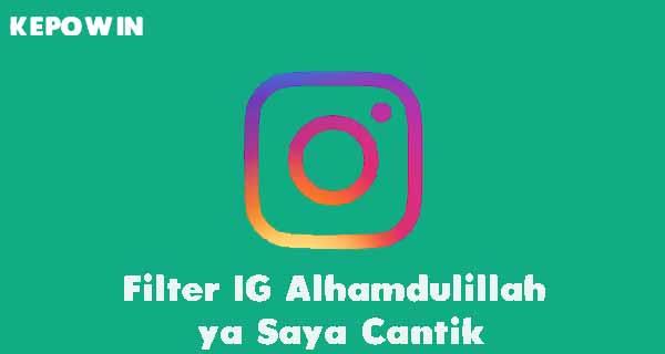 Filter IG Alhamdulillah ya Saya Cantik