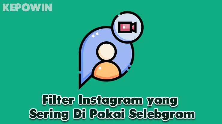 Filter Instagram yang Sering Di Pakai Selebgram