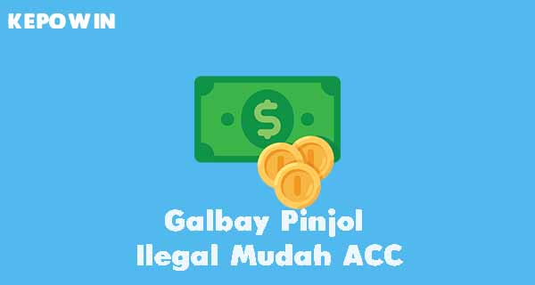 Galbay Pinjol Ilegal Mudah ACC