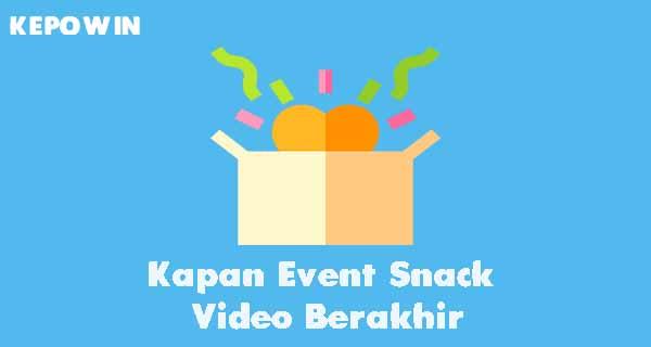 Kapan Event Snack Video Berakhir