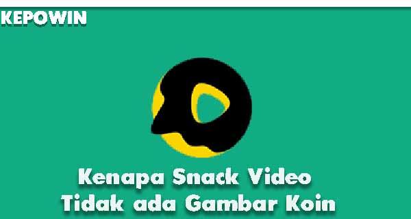 Kenapa Snack Video Tidak ada Gambar Koin