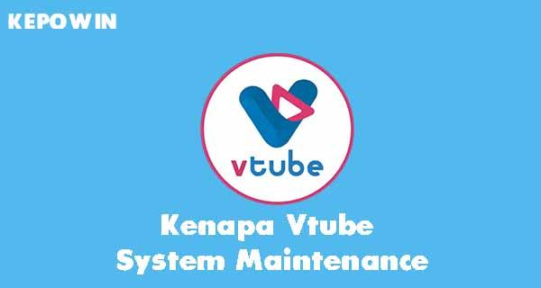 Kenapa Vtube System Maintenance
