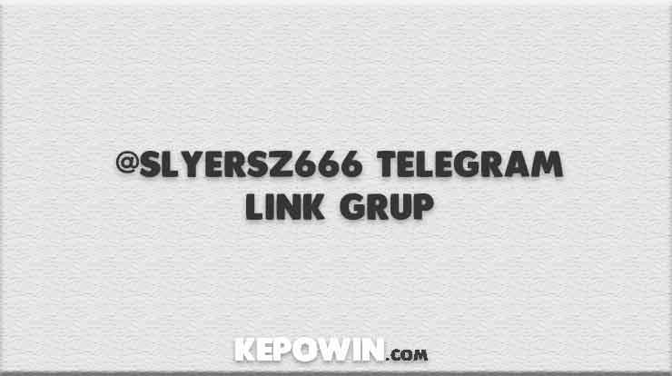 @slyersz666 Telegram Link Grup
