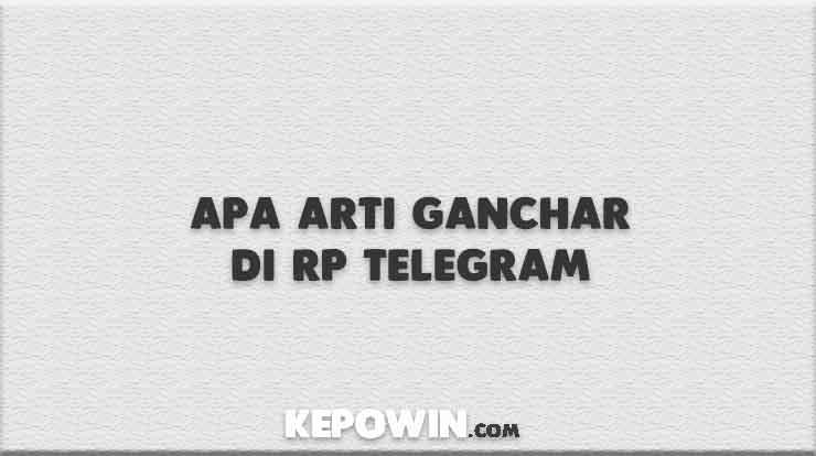 Apa Arti Ganchar di RP Telegram