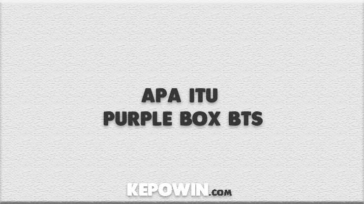 Apa Itu Purple Box Bts
