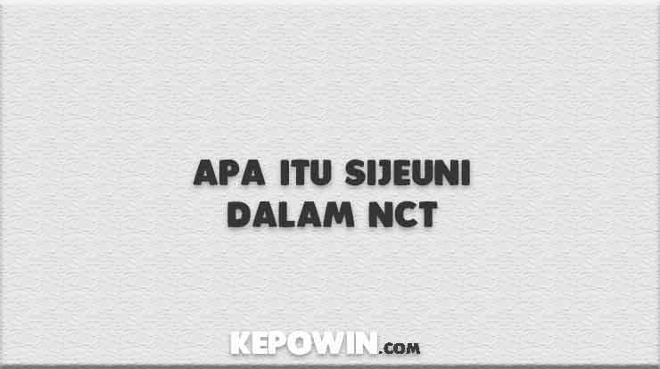Apa Itu Sijeuni Dalam NCT
