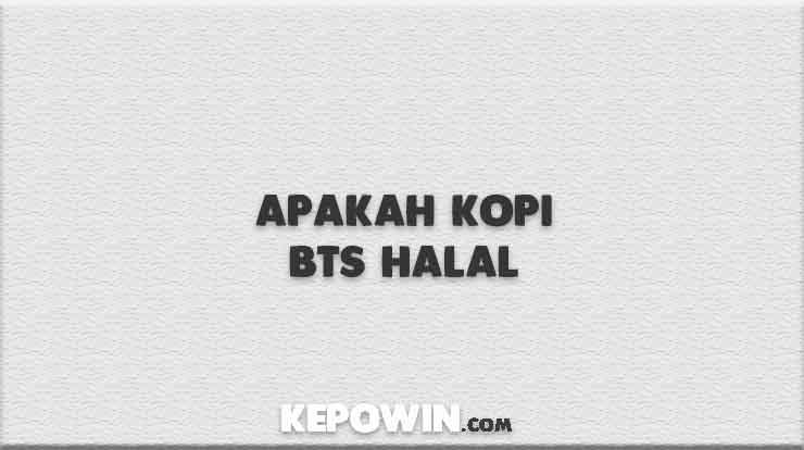 Apakah Kopi BTS Halal
