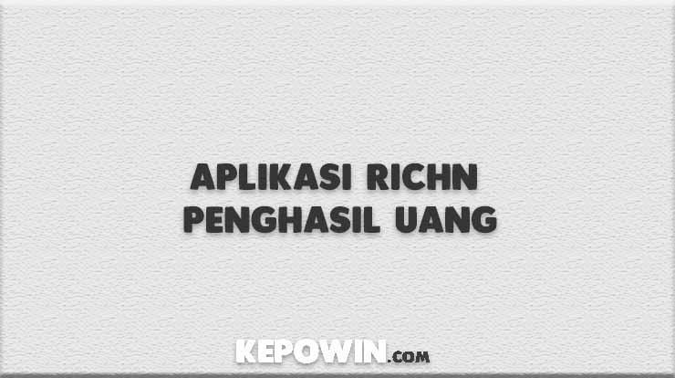 Aplikasi Richn Penghasil Uang