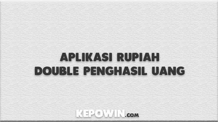 Aplikasi Rupiah Double Penghasil Uang