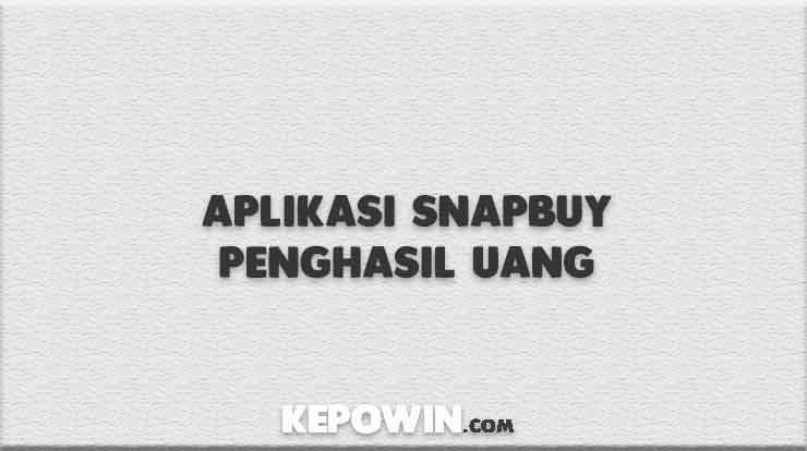 Aplikasi Snapbuy Penghasil Uang
