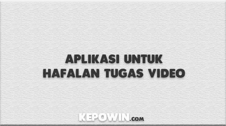 Aplikasi Untuk Hafalan Tugas Video
